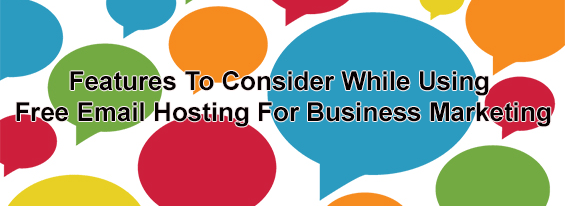 Features-To-Consider-While-Using-Free-Email-Hosting-For-Business-Marketing